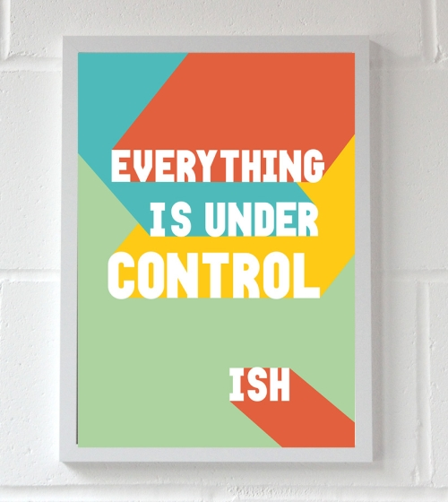 Everything Under Control Wall Print A3