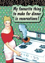 My Favourite Thing To Make For Dinner Is Reservations!