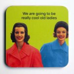 Cool Old Ladies Coaster