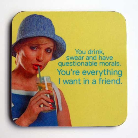 Everything I Want In A Friend Coaster